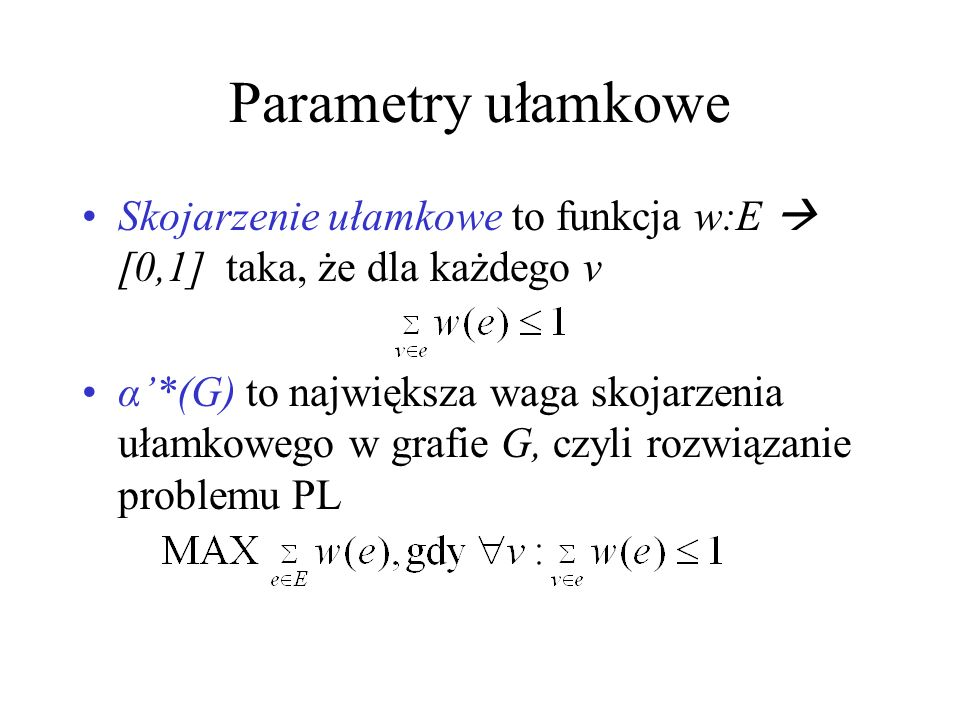 Parametry ułamkowe Skojarzenie ułamkowe to funkcja w:E  [0,1] taka, że dla każdego v.